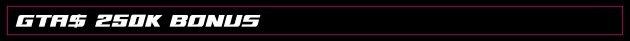 GTA $ 250K Bonus