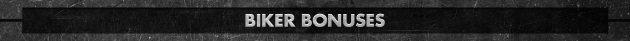 Biker bonuses